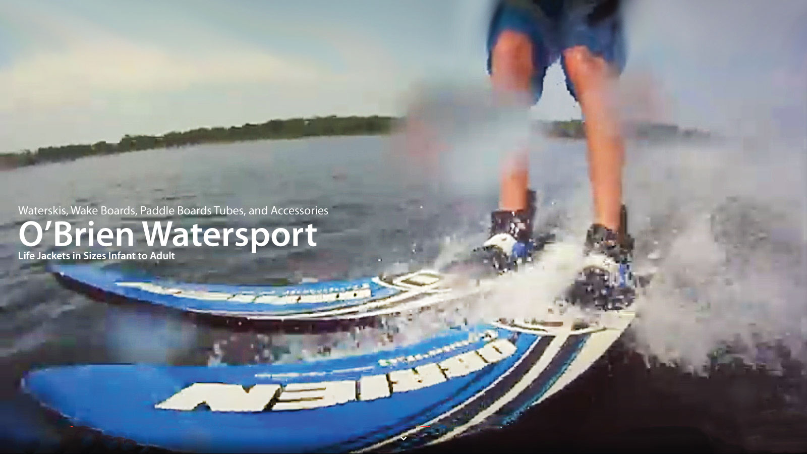 Water Skis, Water Tubes and Vests from O'Brien Watersports Available at The Great Outdoors in Newport, Morrisville and Enosburg Falls, VT.